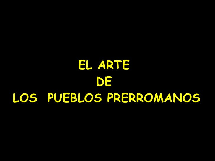 EL ARTE  DE  LOS  PUEBLOS PRERROMANOS