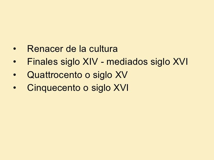 <ul><li>Renacer de la cultura  </li></ul><ul><li>Finales siglo XIV - mediados siglo XVI </li></ul><ul><li>Quattrocento o s...