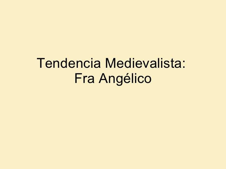 Tendencia Medievalista:  Fra Angélico