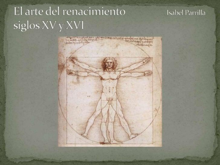 El arte del renacimiento Isabel Parrillasiglos XV y XVI<br />