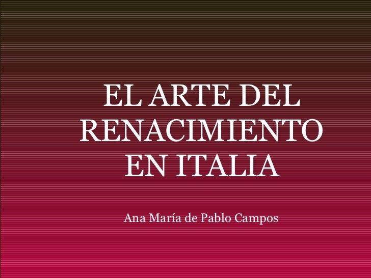 EL ARTE DEL RENACIMIENTO EN ITALIA Ana María de Pablo Campos