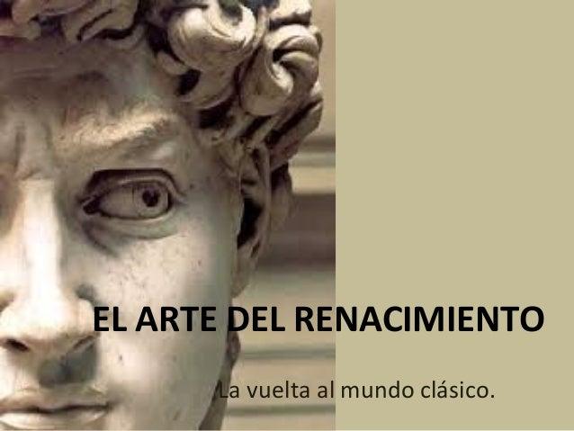 EL ARTE DEL RENACIMIENTO La vuelta al mundo clásico.