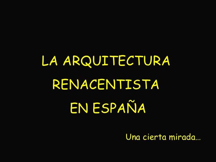 LA ARQUITECTURA  RENACENTISTA  EN ESPAÑA Una cierta mirada…