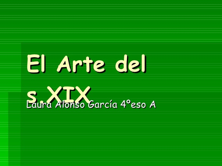 El Arte del s.XIX Laura Alonso García 4ºeso A