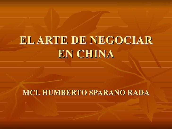 EL ARTE DE NEGOCIAR EN CHINA MCI. HUMBERTO SPARANO   RADA