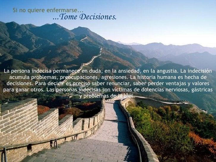 Si no quiere enfermarse... ...Tome Decisiones. La persona indecisa permanece en duda, en la ansiedad, en la angustia. La i...