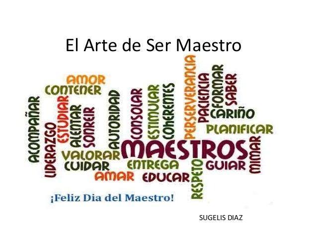 El Arte de Ser Maestro  SUGELIS DIAZ