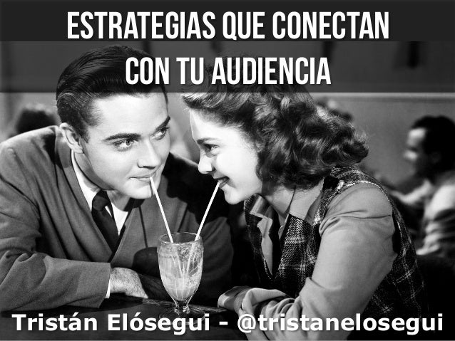 estrategias que conectan con tu audiencia Tristán Elósegui - @tristanelosegui