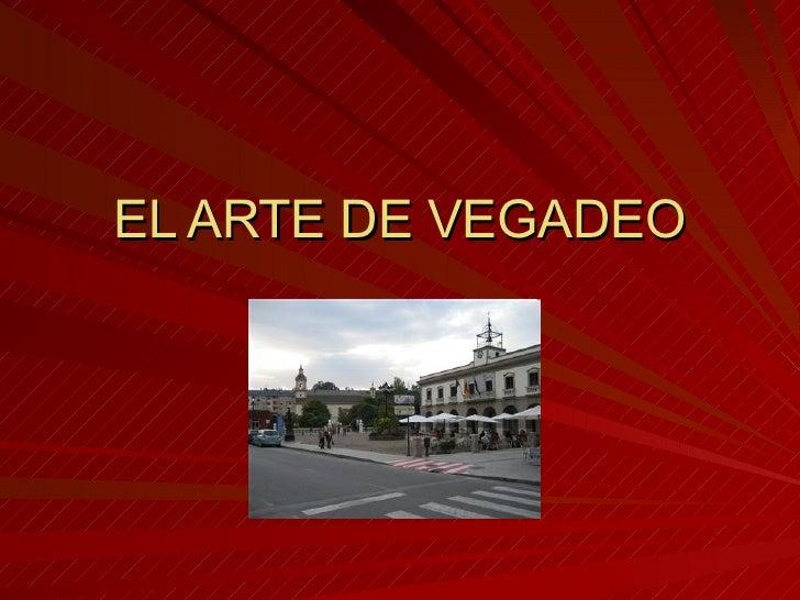 EL ARTE DE VEGADEO