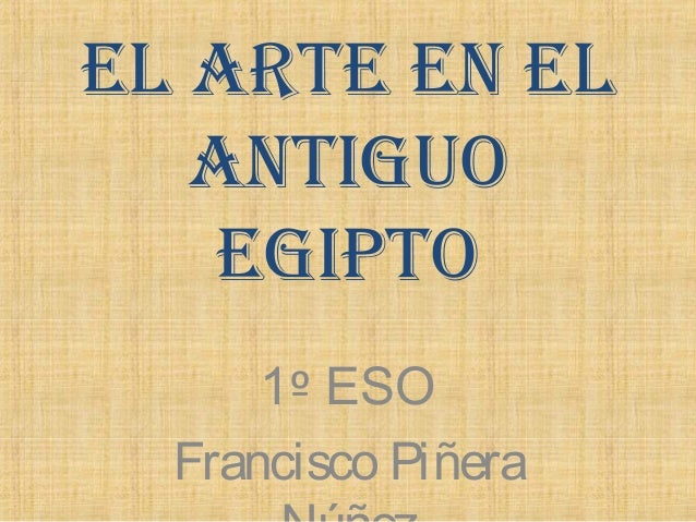 EL ArtE En EL   Antiguo   Egipto      1º ESO  Francisco Piñera