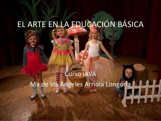 EL ARTE EN LA EDUCACIÓN BÁSICACurso IAVAMa de los Angeles Arriola Longoria