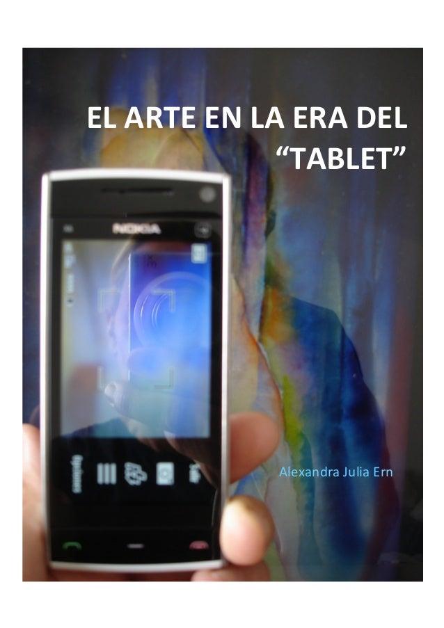 """EL  ARTE  EN  LA  ERA  DEL   """"TABLET""""   [Subtítulo  del   documento]   Alexandra  Julia  Ern  ..."""