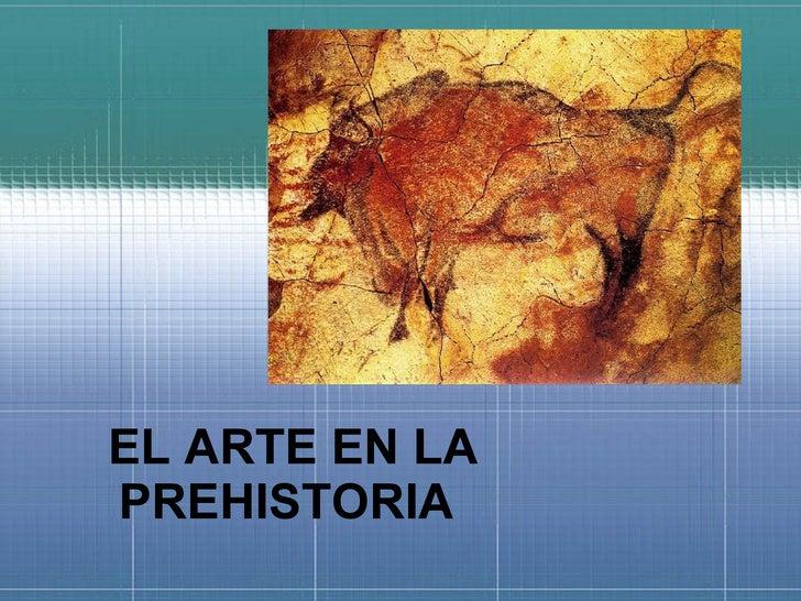EL ARTE EN LA PREHISTORIA