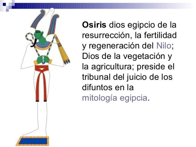 Osiris dios egipcio de la resurrección, la fertilidad y regeneración del Nilo; Dios de la vegetación y la agricultura; pre...