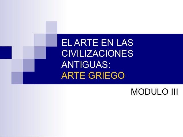 EL ARTE EN LAS CIVILIZACIONES ANTIGUAS: ARTE GRIEGO MODULO III