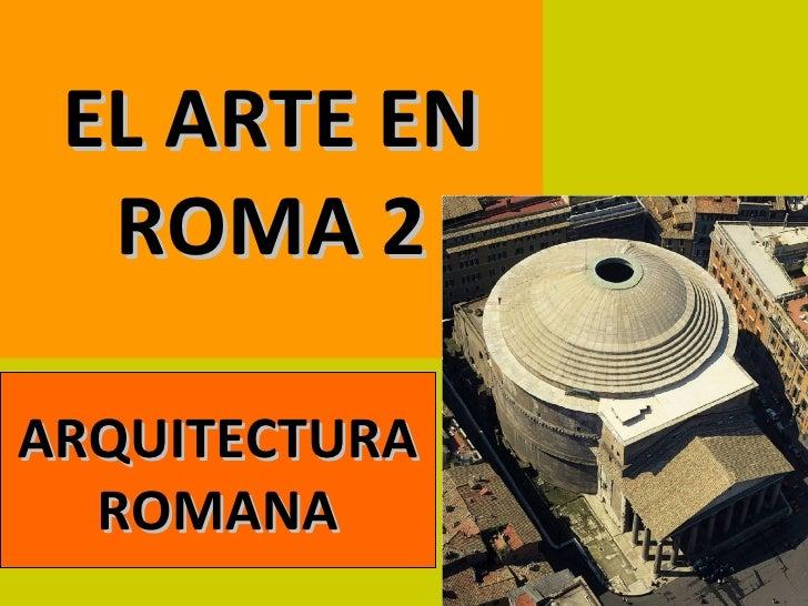 EL ARTE EN  ROMA 2ARQUITECTURA  ROMANA