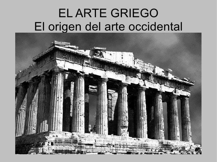 EL ARTE GRIEGO El origen del arte occidental