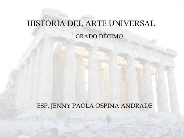 ESP. JENNY PAOLA OSPINA ANDRADE HISTORIA DEL ARTE UNIVERSAL GRADO DÉCIMO