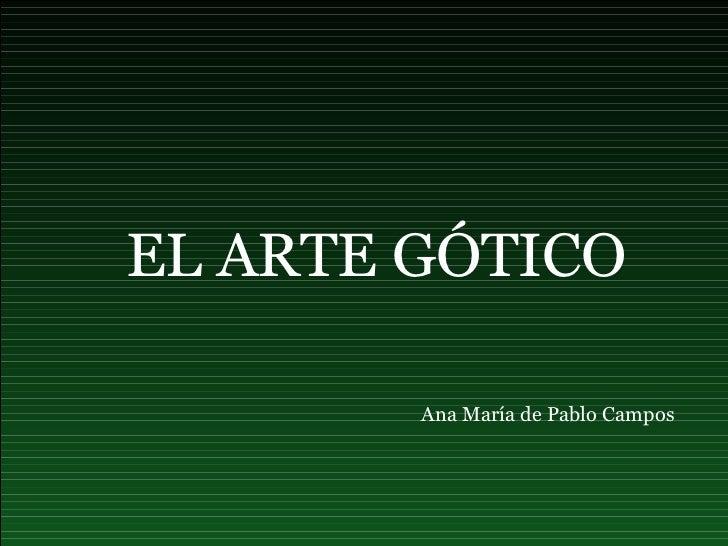 EL ARTE GÓTICO Ana María de Pablo Campos