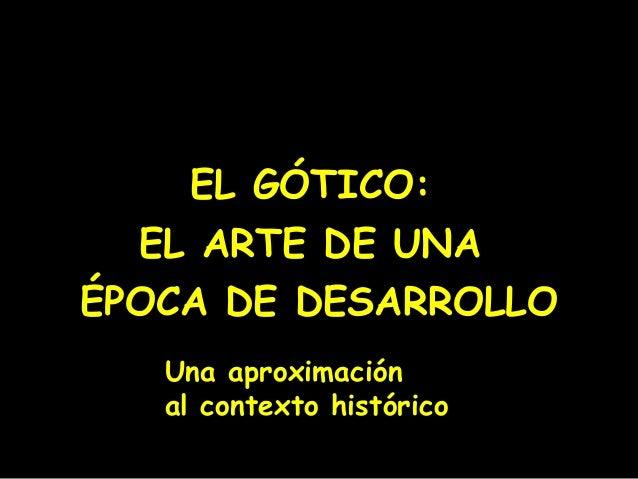 EL GÓTICO: EL ARTE DE UNA ÉPOCA DE DESARROLLO Una aproximación al contexto histórico