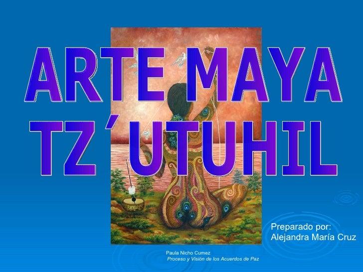 ARTE MAYA TZ´UTUHIL Preparado por: Alejandra María Cruz  Paula Nicho Cumez Proceso y Visión de los Acuerdos de Paz