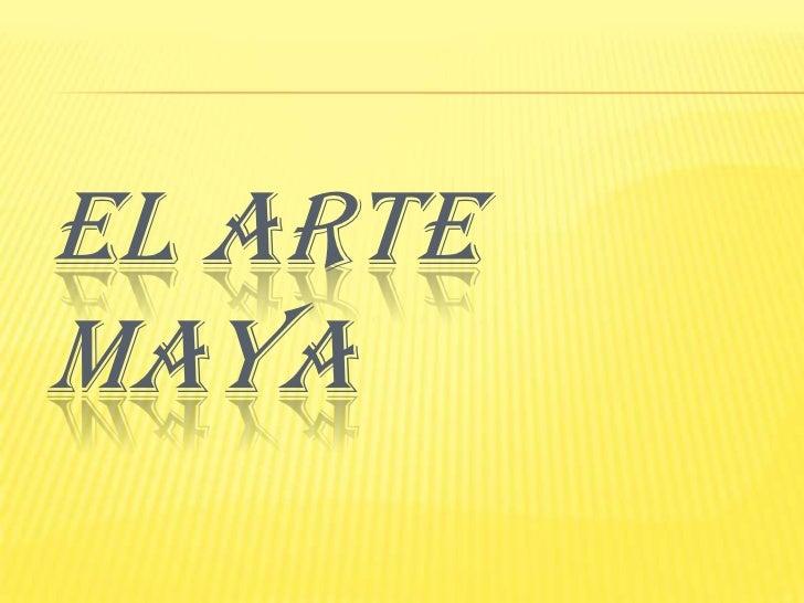 El arte Maya<br />