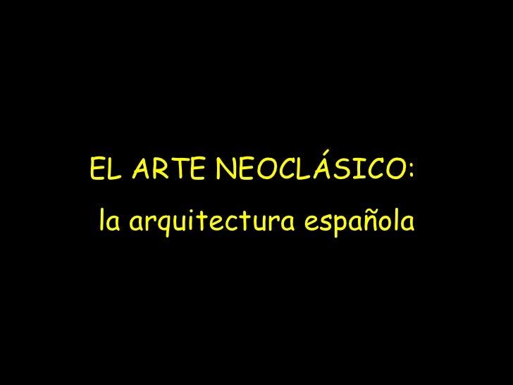 EL ART E  NEOCLÁS ICO :  la arquitectura española