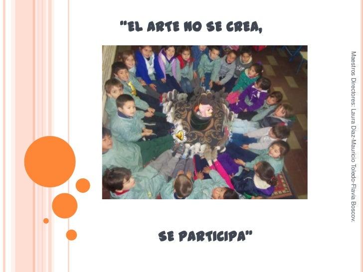 """Maestros Directores: Laura Diaz-Mauricio Toledo-Flavia Boscov.""""EL ARTE NO SE CREA,                                        ..."""