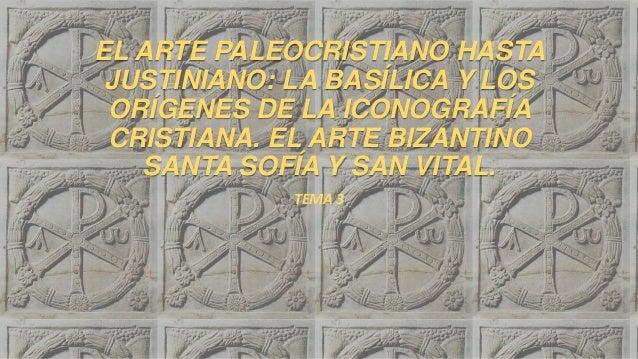 EL ARTE PALEOCRISTIANO HASTA JUSTINIANO: LA BASÍLICA Y LOS ORÍGENES DE LA ICONOGRAFÍA CRISTIANA. EL ARTE BIZANTINO SANTA S...