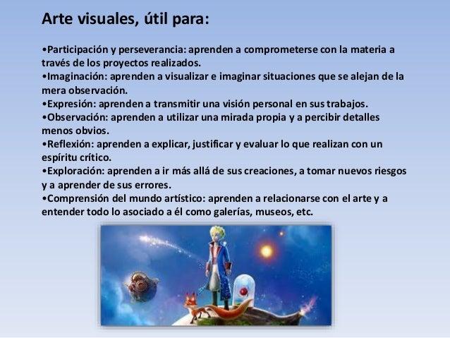 Arte visuales, útil para: •Participación y perseverancia: aprenden a comprometerse con la materia a través de los proyecto...