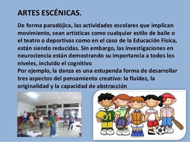 ARTES ESCÉNICAS. De forma paradójica, las actividades escolares que implican movimiento, sean artísticas como cualquier es...