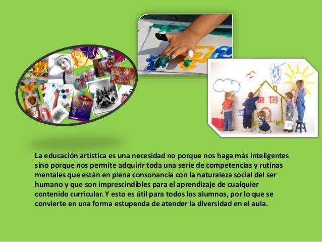 La educación artística es una necesidad no porque nos haga más inteligentes sino porque nos permite adquirir toda una seri...