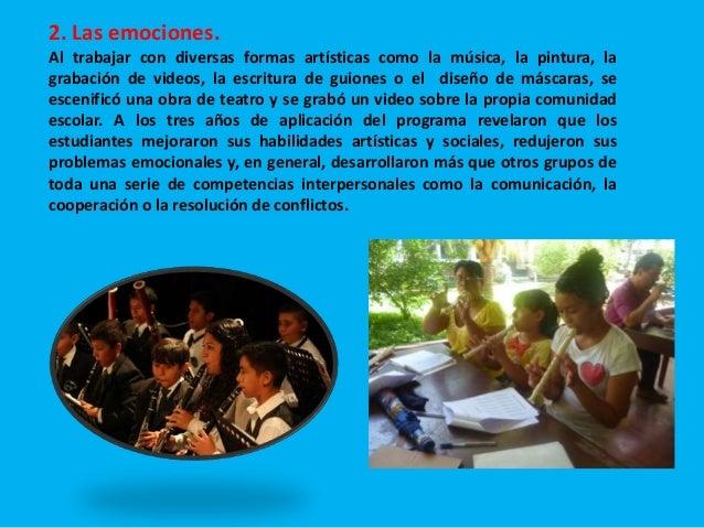 2. Las emociones. Al trabajar con diversas formas artísticas como la música, la pintura, la grabación de videos, la escrit...