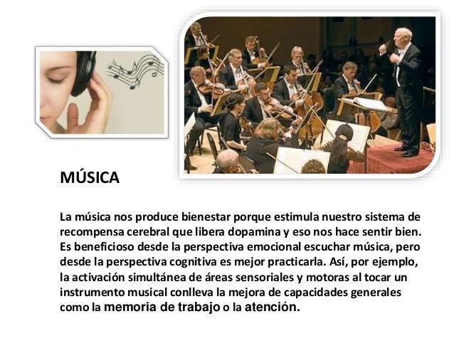 MÚSICA La música nos produce bienestar porque estimula nuestro sistema de recompensa cerebral que libera dopamina y eso no...