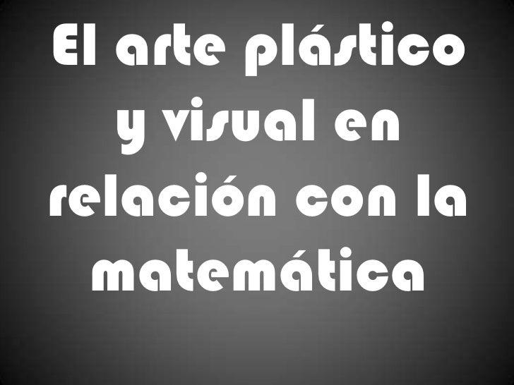 El arte plástico y visual en relación con la matemática<br />