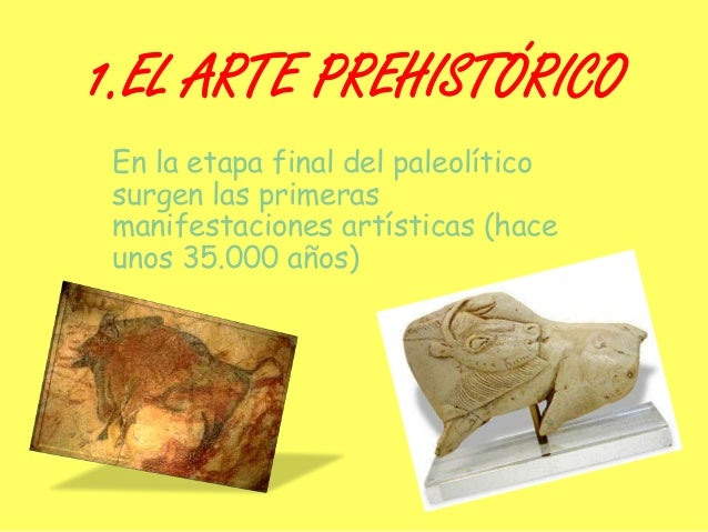 1.EL ARTE PREHISTÓRICO En la etapa final del paleolítico surgen las primeras manifestaciones artísticas (hace unos 35.000 ...