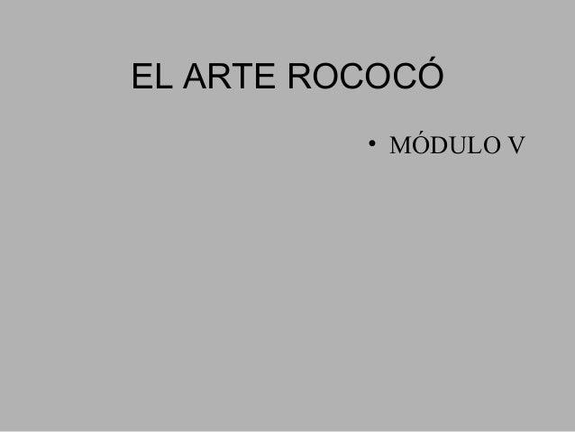 EL ARTE ROCOCÓ • MÓDULO V