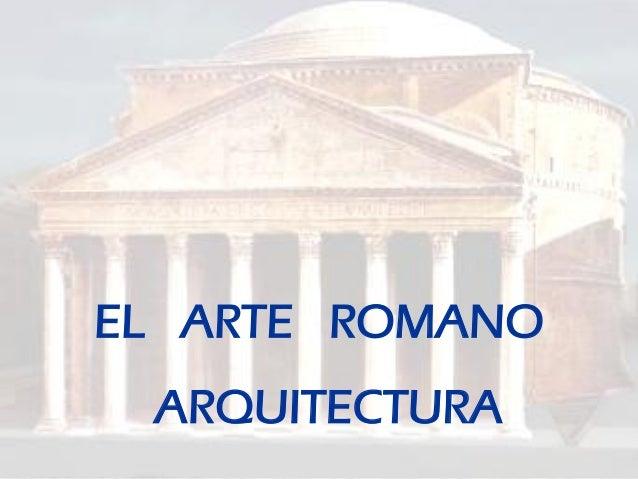 EL ARTE ROMANO  ARQUITECTURA