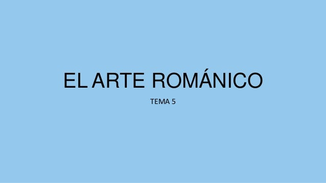 EL ARTE ROMÁNICO TEMA 5