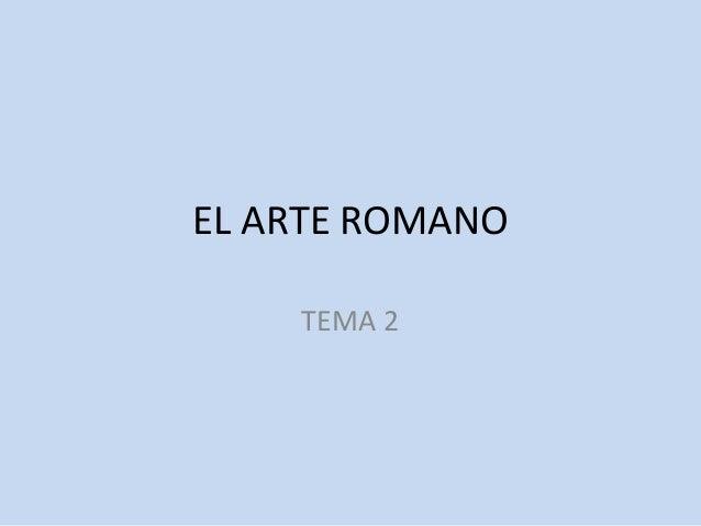 EL ARTE ROMANO  TEMA 2