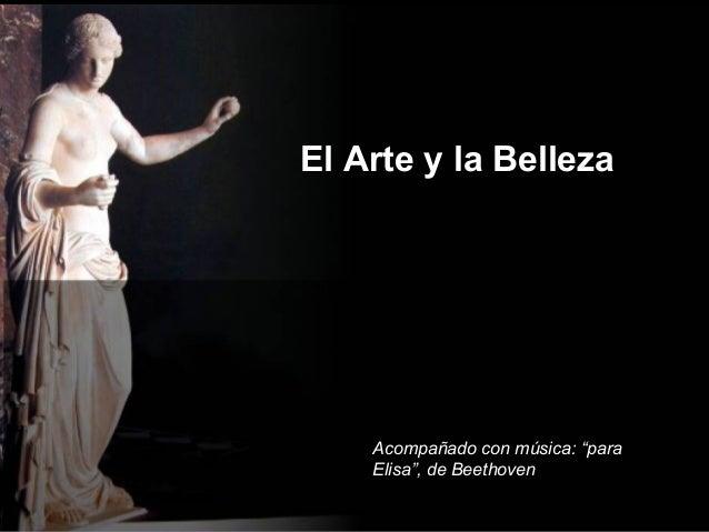 """El Arte y la Belleza    Acompañado con música: """"para    Elisa"""", de Beethoven"""