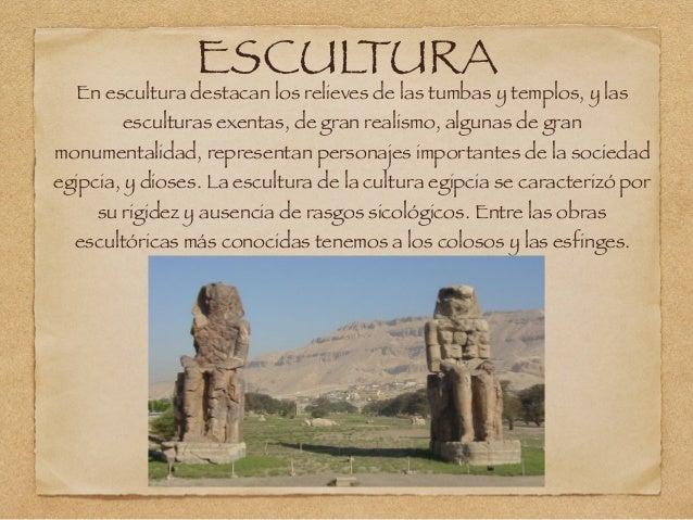 ESCULTURA En escultura destacan los relieves de las tumbas y templos, y las esculturas exentas, de gran realismo, algunas ...