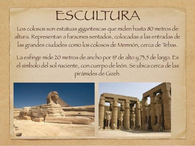 ESCULTURA Los colosos son estatuas gigantescas que miden hasta 80 metros de altura. Representan a faraones sentados, coloc...