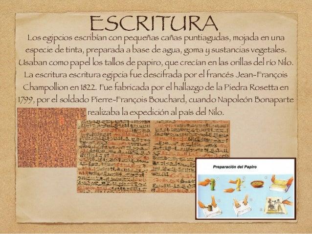ESCRITURALos egipcios escribían con pequeñas cañas puntiagudas, mojada en una especie de tinta, preparada a base de agua, ...