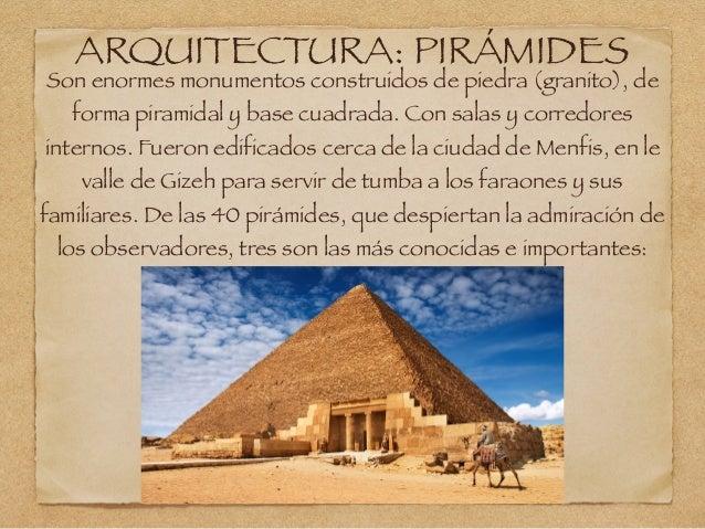 ARQUITECTURA: PIRÁMIDES Son enormes monumentos construidos de piedra (granito), de forma piramidal y base cuadrada. Con sa...