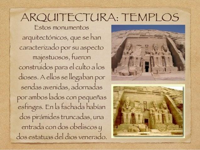 ARQUITECTURA: TEMPLOS Estos monumentos arquitectónicos, que se han caracterizado por su aspecto majestuosos, fueron constr...