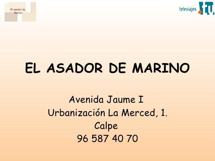 EL ASADOR DE MARINO Avenida Jaume I  Urbanización La Merced, 1. Calpe  96 587 40 70