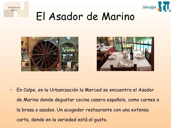 El Asador de Marino <ul><li>En Calpe, en la Urbanización la Merced se encuentra el Asador de Marino donde degustar cocina ...