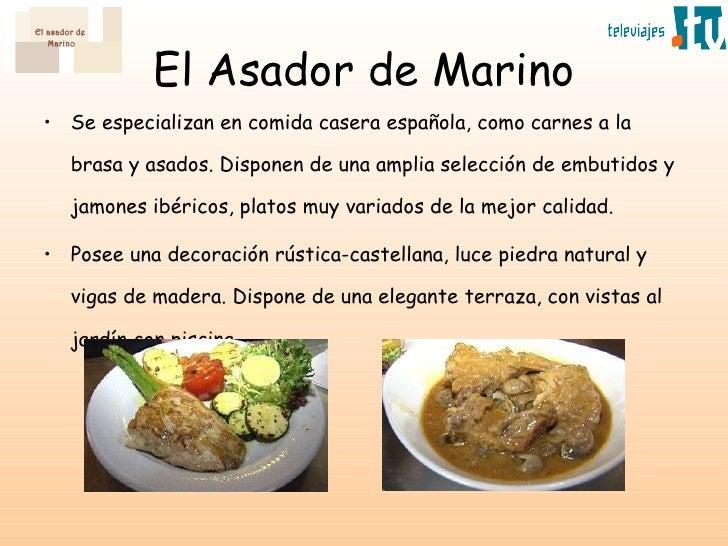 El Asador de Marino <ul><li>Se especializan en comida casera española, como carnes a la brasa y asados. Disponen de una am...
