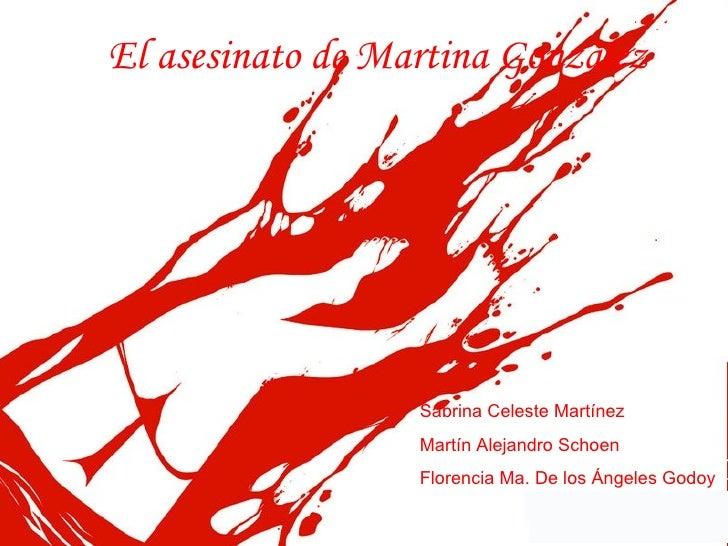 El asesinato de Martina González Sabrina Celeste Martínez Martín Alejandro Schoen Florencia Ma. De los Ángeles Godoy